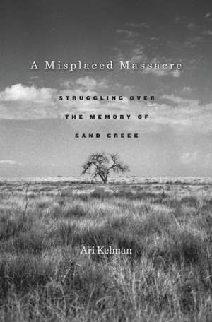 A Misplaced Massacre – Struggling over the Memory of Sand Creek
