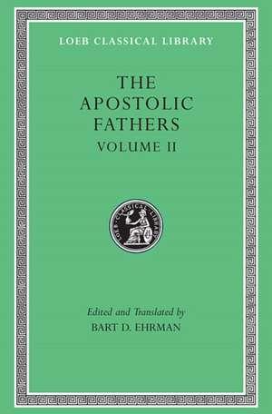 The Apostolic Fathers, Volume II: Epistle of Barnabas. Papias and Quadratus. Epistle to Diognetus. The Shepherd of Hermas de Bart D. Ehrman