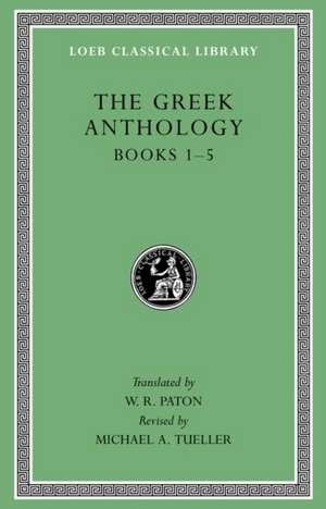 Greek Anthology, Volume I: Book 1: Christian Epigrams. Book 2: Descriptions of Statues. Book 3: Inscriptions in a Temple at Cyzicus. Book 4: Pr de W. R. Paton