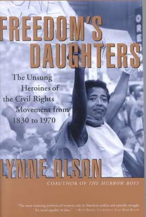 Freedom's Daughters:  The Unsung Heroines of the Civil Rights Movement from 1830 to 1970 de Lynne Olson