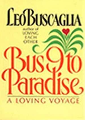 "Bus 9 To Paradise: A Loving Voyage (Hardcover): """" de Leo F. Buscaglia"