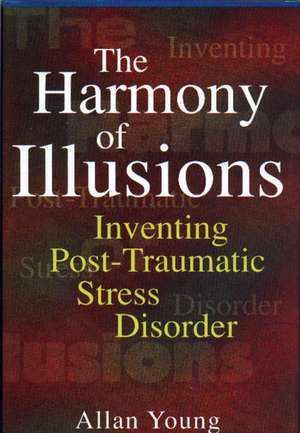 The Harmony of Illusions – Inventing Post–Traumatic Stress Disorder