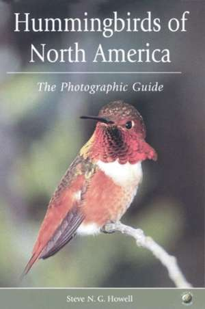 Hummingbirds of North America – The Photographic Guide de Steve N. G. Howell