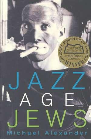 Jazz Age Jews de Michael Alexander