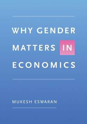 Why Gender Matters in Economics de Mukesh Eswaran