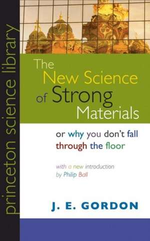 The New Science of Strong Materials – Or Why You Don`t Fall through the Floor de J. E. Gordon