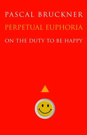 Perpetual Euphoria – On the Duty to Be Happy de Pascal Bruckner