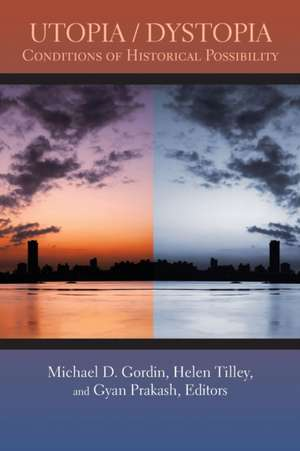 Utopia/Dystopia – Conditions of Historical Possibility de Michael D. Gordin