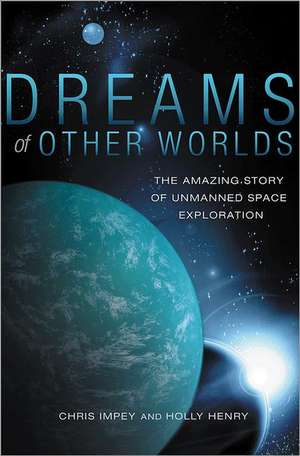 Dreams of Other Worlds – The Amazing Story of Unmanned Space Exploration de Chris Impey