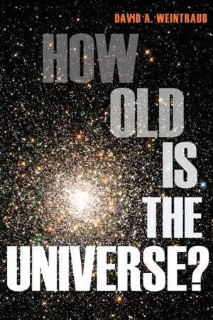How Old Is the Universe? de David A. Weintraub