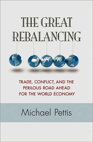 The Great Rebalancing – Trade, Conflict, and the Perilous Road Ahead for the World Economy de Michael Pettis