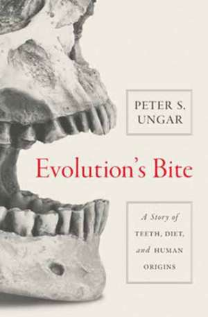 Evolution`s Bite – A Story of Teeth, Diet, and Human Origins