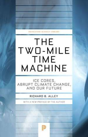 The Two–Mile Time Machine – Ice Cores, Abrupt Climate Change, and Our Future – Updated Edition de Richard B. Alley