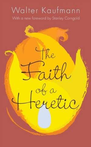 The Faith of a Heretic – Updated Edition de Walter A. Kaufmann