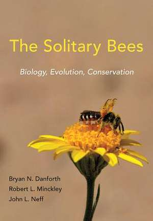 The Solitary Bees – Biology, Evolution, Conservation de Bryan N. Danforth