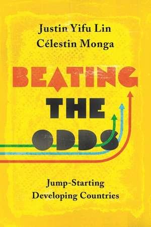 Beating the Odds – Jump–Starting Developing Countries de Justin Yifu Lin