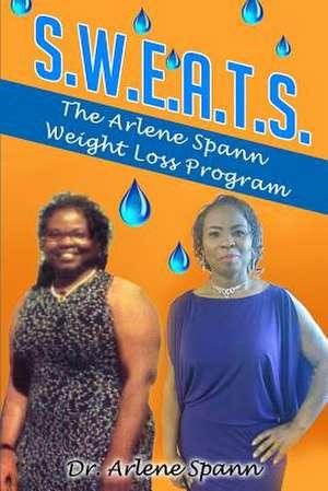 S.W.E.A.T.S. - The Arlene Spann Weight Loss Program de Arlene Spann