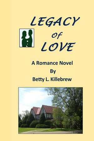Legacy of Love de Betty L. Killebrew