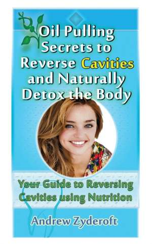 Oil Pulling Secrets to Reverse Cavities and Naturally Detox the Body