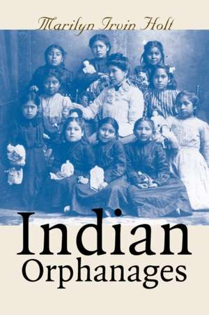 Indian Orphanages de Marilyn Irvin Holt