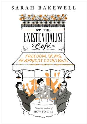 At the Existentialist Cafe de Sarah Bakewell