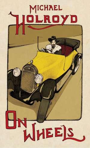 On Wheels de Michael Holroyd