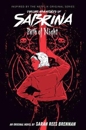 Path of Night (The Chilling Adventures of Sabrina Novel #3) de Sarah Rees Brennan