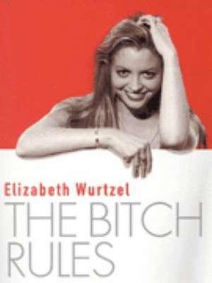 The Bitch Rules de Elizabeth Wurtzel