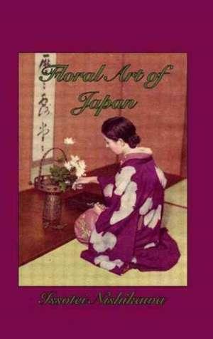 Floral Art of Japan de Issotei Nishikawa