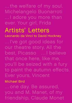 Artists' Letters: Leonardo Da Vinci to David Hockney de Michael Bird