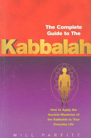 The Complete Guide to the Kabbalah de Will Parfitt