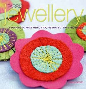 Fabric Jewellery: 25 Designs to Make Using Silk, Ribbon, Buttons and Beads de Teresa Searle
