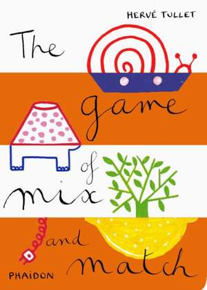 The Game of Mix and Match:  Paintings, Writings, Remembrances by Arne Glimcher de Herve Tullet