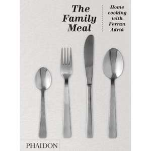 The Family Meal:  Home Cooking with Ferran Adria de Ferran Adria