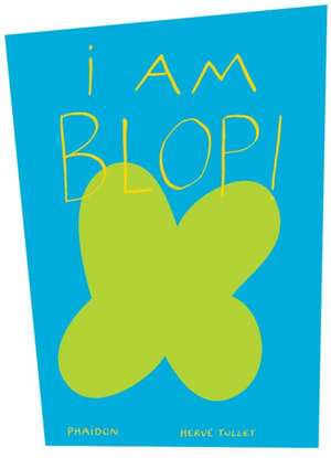 I Am Blop!:  The Cookbook de Herve Tullet