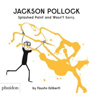Jackson Pollock Splashed Paint And Wasn't Sorry. de Fausto Gilberti