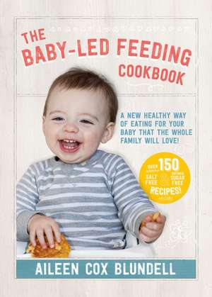 The Baby-Led Feeding Cookbook de Aileen Cox Blundell