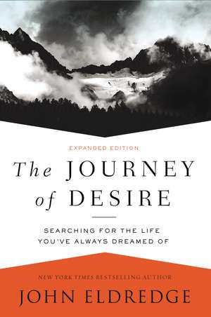 The Journey of Desire: Searching for the Life You've Always Dreamed Of de John Eldredge