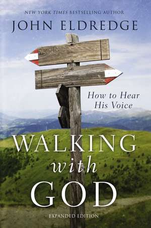 Walking with God: How to Hear His Voice de John Eldredge