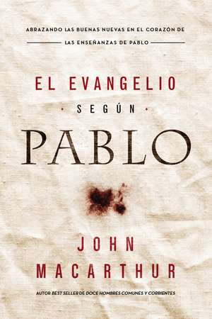 El Evangelio según Pablo de John F. MacArthur