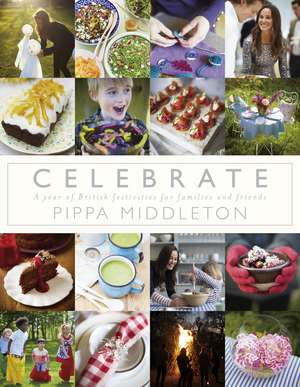 Celebrate: A Year of Festivities for Families and Friends de Pippa Middleton