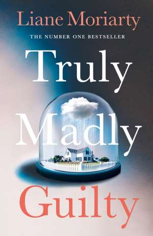 Truly Madly Guilty de Liane Moriarty
