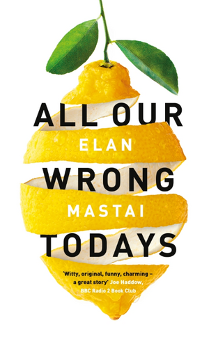 All Our Wrong Todays: A BBC Radio 2 Book Club Choice 2017 de Elan Mastai
