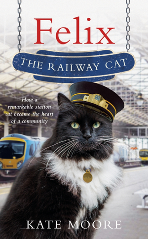 Felix the Railway Cat de Kate Moore