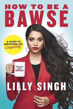 How to Be a Bawse: A Guide to Conquering Life de Lilly Singh