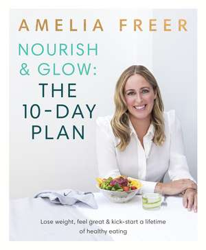 Nourish & Glow: The 10-Day Plan de Amelia Freer