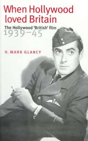 When Hollywood Loved Britain de Mark Glancy