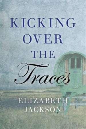 Kicking Over the Traces de Prof Elizabeth Jackson
