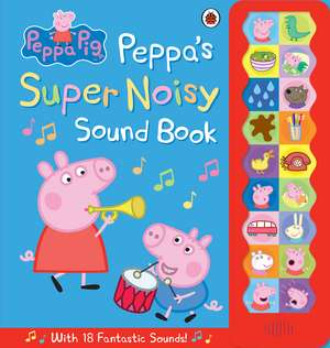 Peppa Pig, Peppa's Super Noisy Sound Book de Ladybird