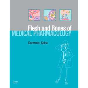 The Flesh and Bones of Medical Pharmacology de Domenico Spina